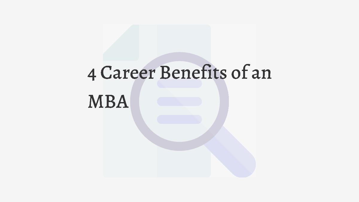 4 Career Benefits of an MBA