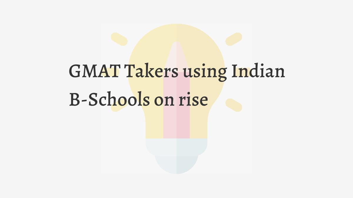 GMAT Takers using Indian B-Schools on rise