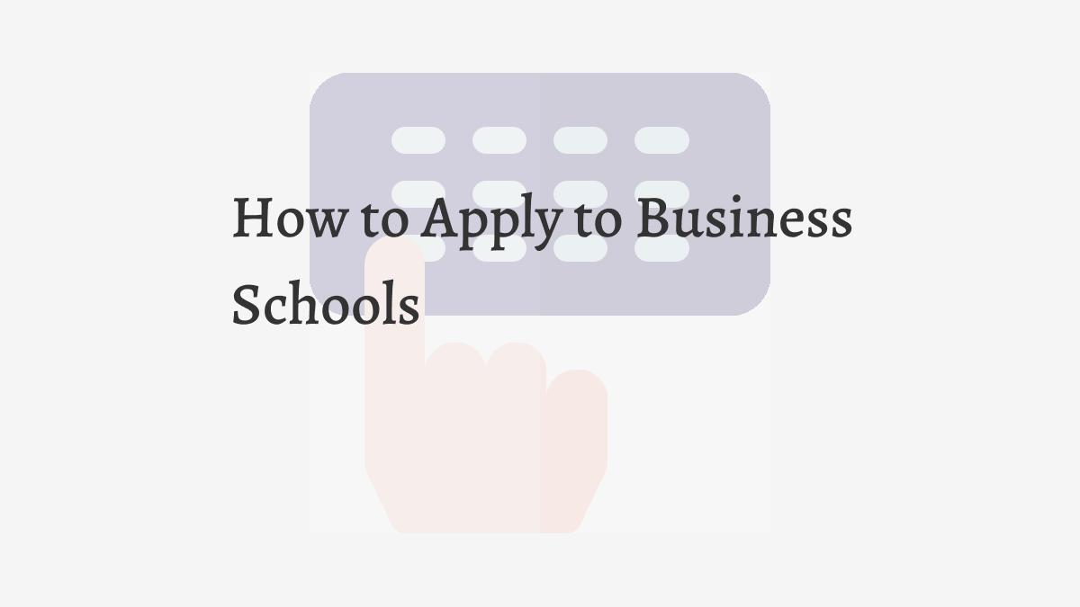How to Apply to Business Schools