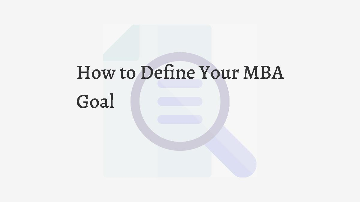 How to Define Your MBA Goal