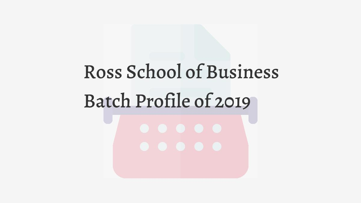 Ross School of Business Batch Profile of 2019