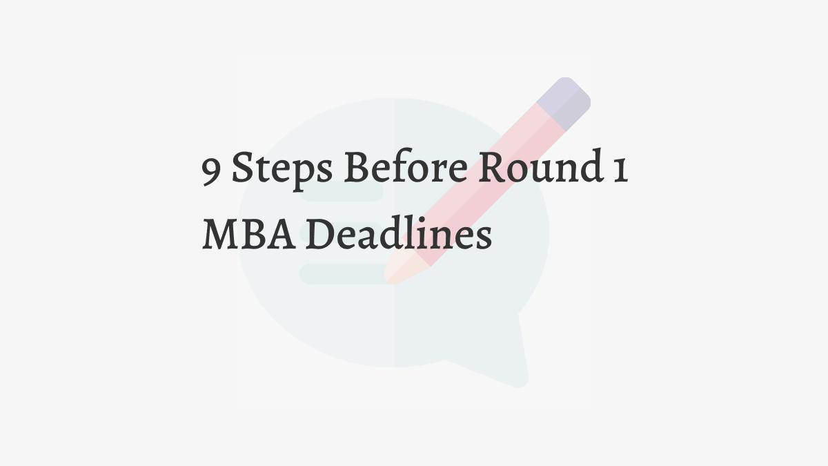 9 Steps Before Round 1 MBA Deadlines