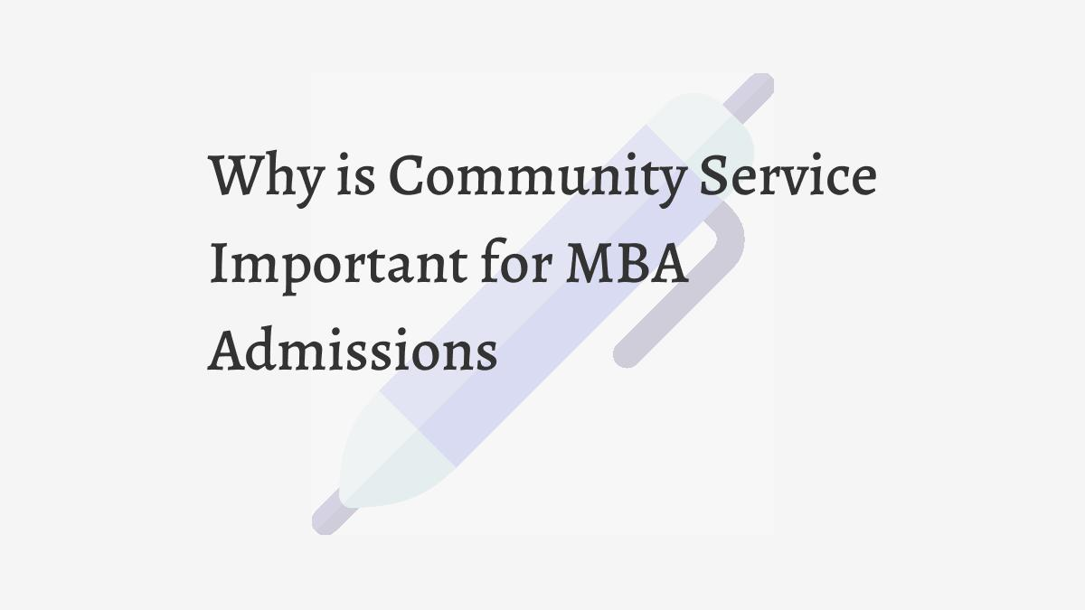Why is Community Service Important for MBA Admissions