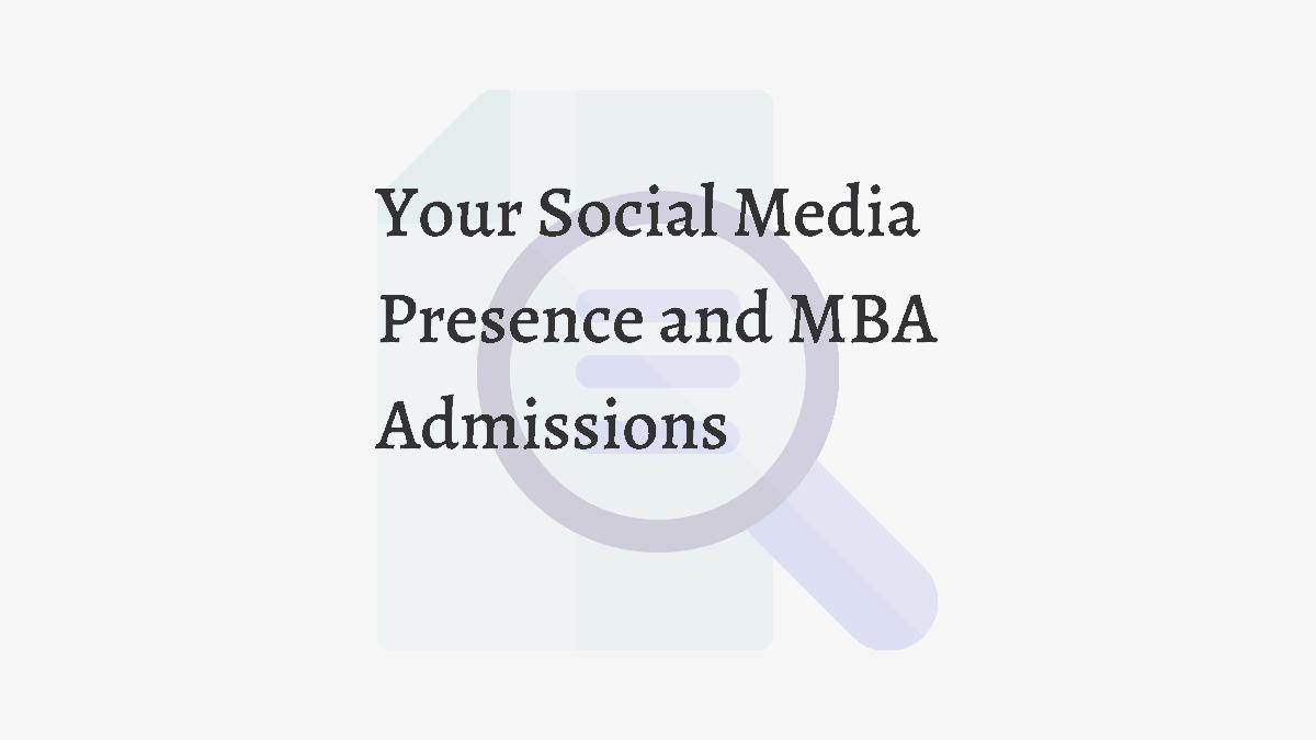 Your Social Media Presence and MBA Admissions